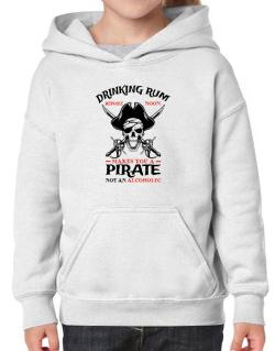 Drinking rum before noon makes you a pirate not an alcoholic Hoodie-Girls