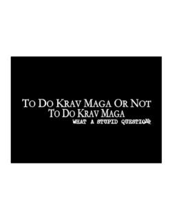 To Do Krav Maga Or Not To Do Krav Maga, What A Stupid Question Sticker
