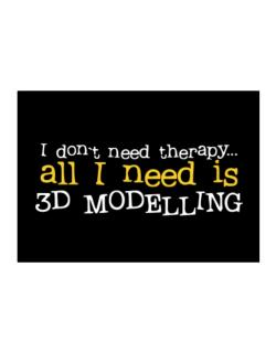 I Don´t Need Theraphy... All I Need Is 3d Modelling Sticker