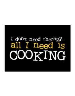 I Don´t Need Theraphy... All I Need Is Cooking Sticker