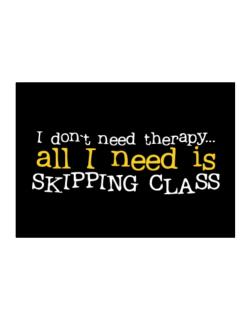 I Don´t Need Theraphy... All I Need Is Skipping Class Sticker