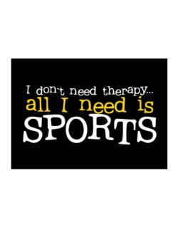 I Don´t Need Theraphy... All I Need Is Sports Sticker