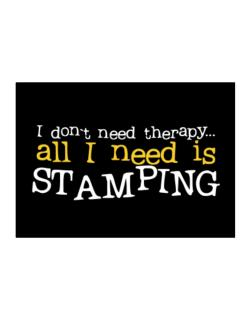 I Don´t Need Theraphy... All I Need Is Stamping Sticker