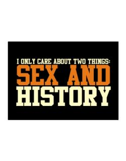 I Only Care About Two Things: Sex And History Sticker