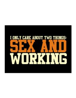 I Only Care About Two Things: Sex And Working Sticker