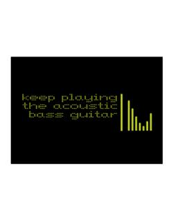 Keep Playing The Acoustic Bass Guitar Sticker