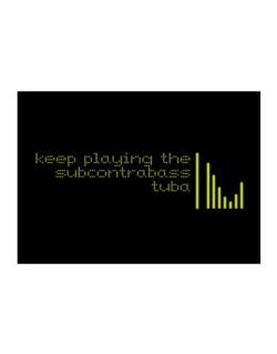 Keep Playing The Subcontrabass Tuba Sticker