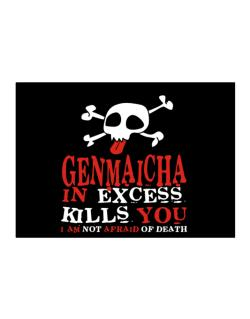Genmaicha In Excess Kills You - I Am Not Afraid Of Death Sticker