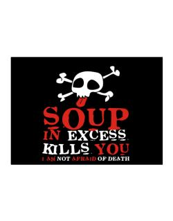 Soup In Excess Kills You - I Am Not Afraid Of Death Sticker