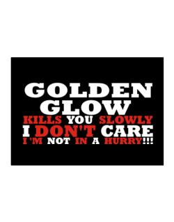 Golden Glow Kills You Slowly - I Don
