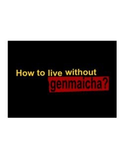 How To Live Without Genmaicha ? Sticker
