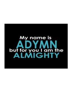 My Name Is Adymn But For You I Am The Almighty Sticker
