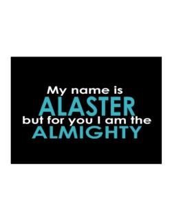 My Name Is Alaster But For You I Am The Almighty Sticker