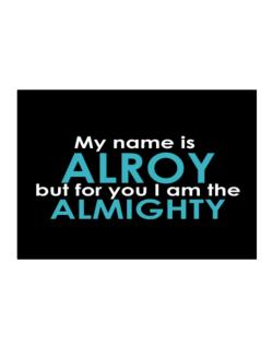 My Name Is Alroy But For You I Am The Almighty Sticker