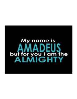 My Name Is Amadeus But For You I Am The Almighty Sticker