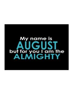 My Name Is August But For You I Am The Almighty Sticker