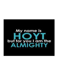 My Name Is Hoyt But For You I Am The Almighty Sticker