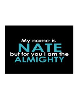 My Name Is Nate But For You I Am The Almighty Sticker