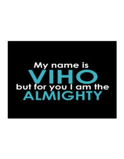 My Name Is Viho But For You I Am The Almighty Sticker