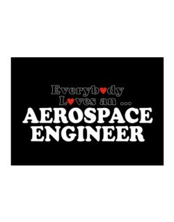 Everybody Loves An Aerospace Engineer Sticker
