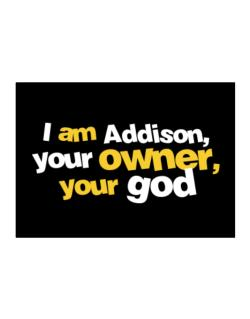 I Am Addison Your Owner, Your God Sticker