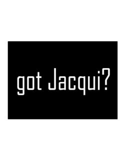 Got Jacqui? Sticker