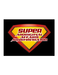 Super Aboriginal Affairs Administrator Sticker