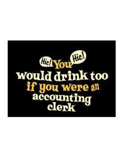 You Would Drink Too, If You Were An Accounting Clerk Sticker