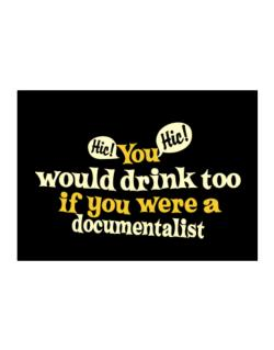 You Would Drink Too, If You Were A Documentalist Sticker