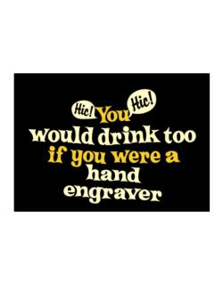 You Would Drink Too, If You Were A Hand Engraver Sticker