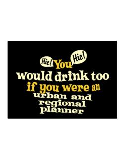 You Would Drink Too, If You Were An Urban And Regional Planner Sticker
