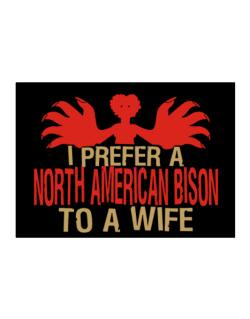 I Prefer A North American Bison To A Wife Sticker