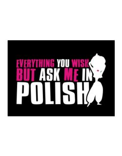 Anything You Want, But Ask Me In Polish Sticker