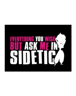 Anything You Want, But Ask Me In Sidetic Sticker