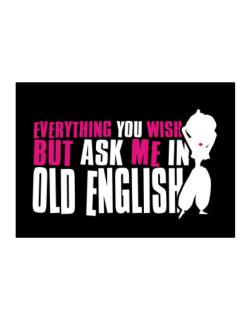 Anything You Want, But Ask Me In Old English Sticker