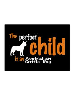 The Perfect Child Is An Australian Cattle Dog Sticker