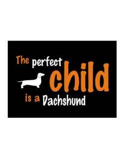 The Perfect Child Is A Dachshund Sticker