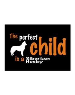 The Perfect Child Is A Siberian Husky Sticker