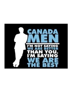 Canada Men I'm Not Saying We're Better Than You. I Am Saying We Are The Best Sticker
