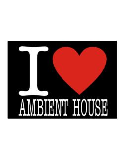 I Love Ambient House Sticker