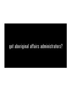 Got Aboriginal Affairs Administrators? Sticker