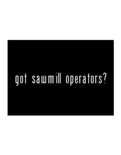 Got Sawmill Operators? Sticker