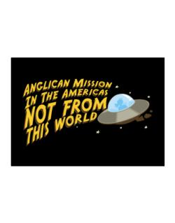Anglican Mission In The Americas Not From This World Sticker