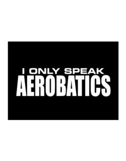 I Only Speak Aerobatics Sticker