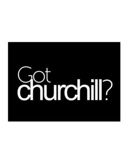 Got Churchill? Sticker