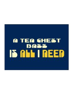 A Tea Chest Bass Is All I Need Sticker