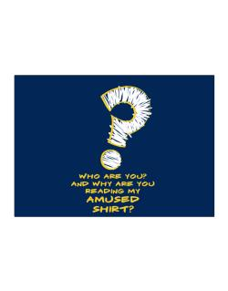 Who Are You? And Why Are You Reading My Amused Shirt? Sticker