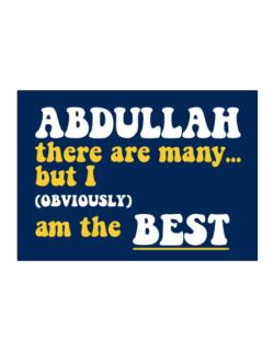 Abdullah There Are Many... But I (obviously) Am The Best Sticker