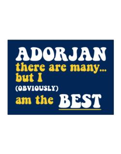 Adorjan There Are Many... But I (obviously) Am The Best Sticker