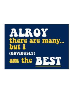 Alroy There Are Many... But I (obviously) Am The Best Sticker
